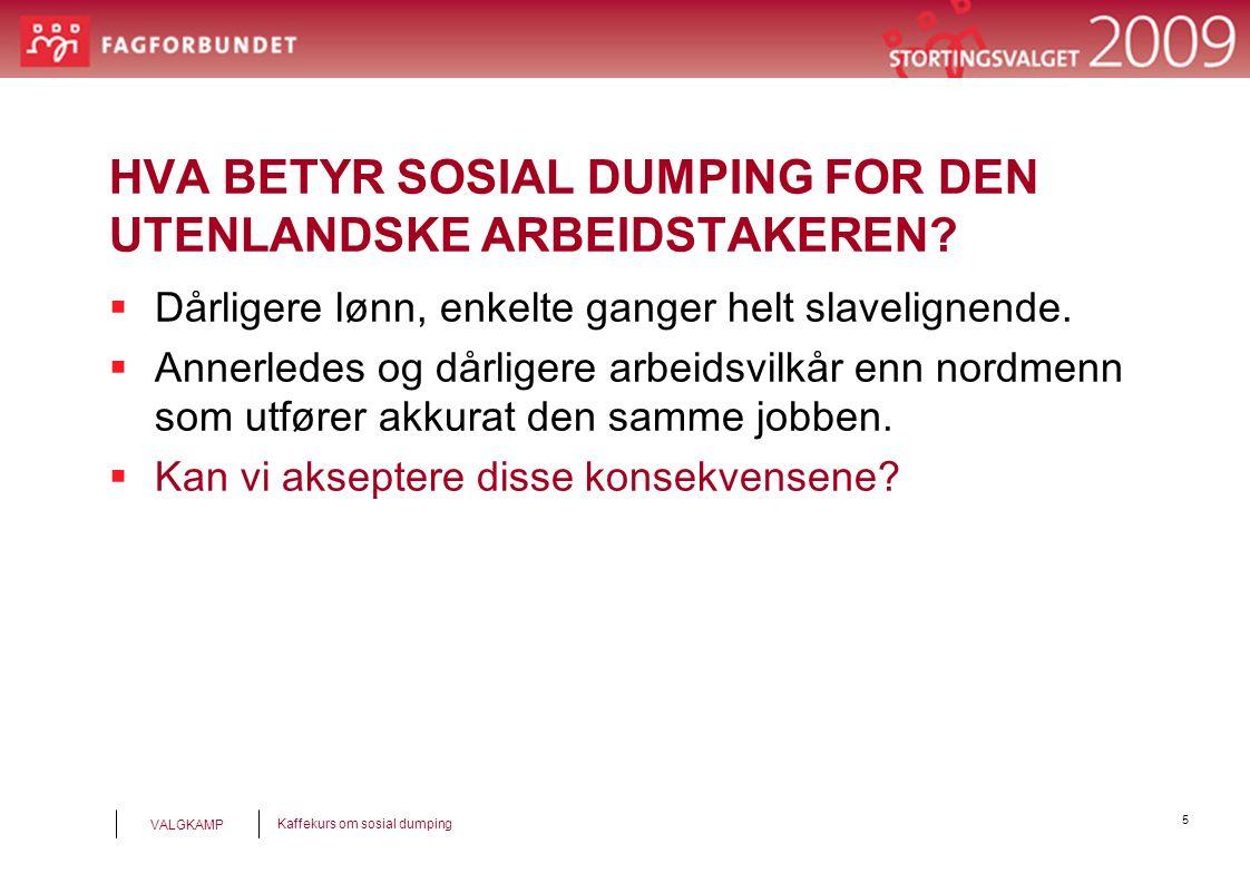 5 Kaffekurs om sosial dumping VALGKAMP HVA BETYR SOSIAL DUMPING FOR DEN UTENLANDSKE ARBEIDSTAKEREN.