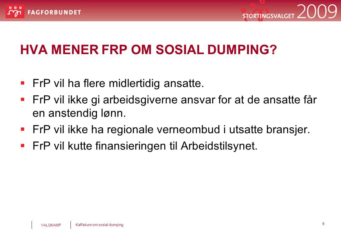 7 Kaffekurs om sosial dumping VALGKAMP HVORFOR STEMME RØD-GRØNT FOR Å FORHINDRE SOSIAL DUMPING.