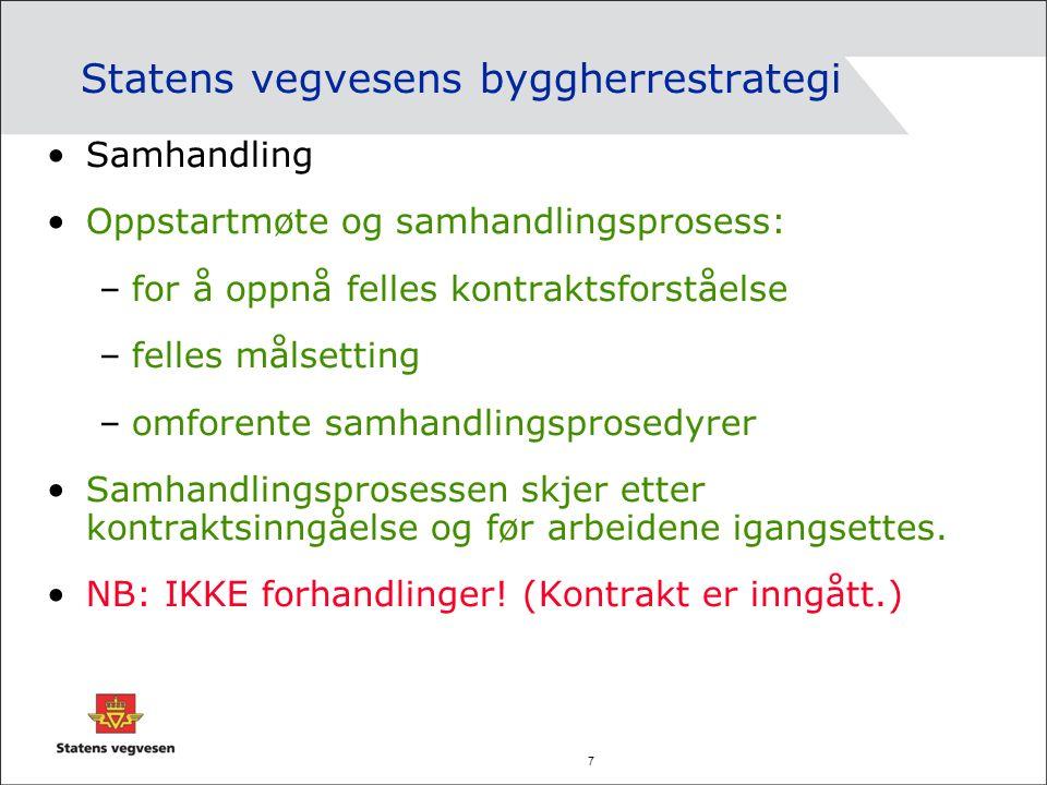 8 Statens vegvesens byggherrestrategi Byggherreorganisasjonen skal være forbilledlig i alt HMS-arbeid og i forhold til gjeldende lover og forskrifter.