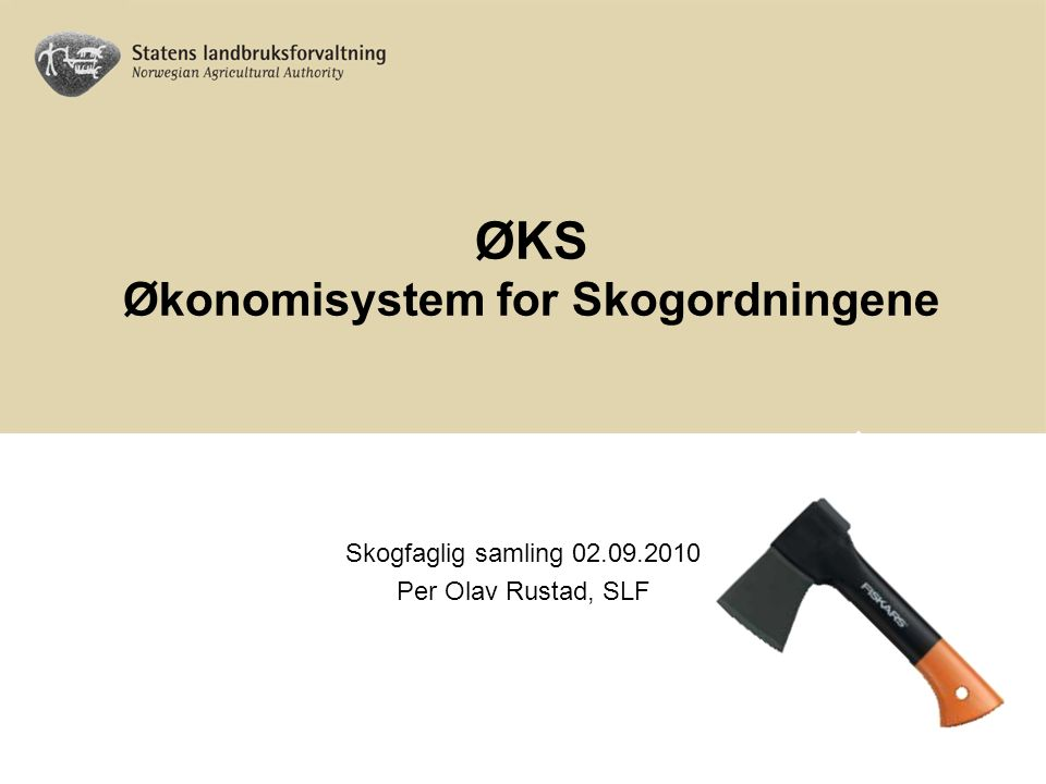 ØKS Økonomisystem for Skogordningene Skogfaglig samling 02.09.2010 Per Olav Rustad, SLF
