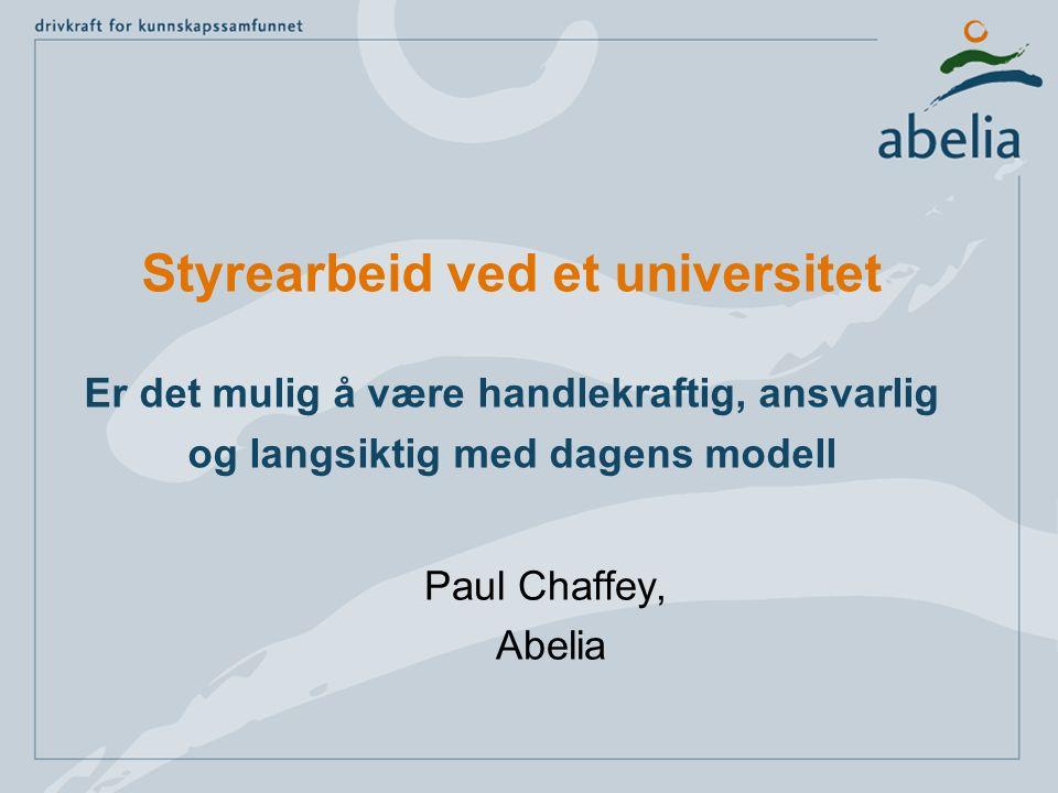 Styrearbeid ved et universitet Er det mulig å være handlekraftig, ansvarlig og langsiktig med dagens modell Paul Chaffey, Abelia