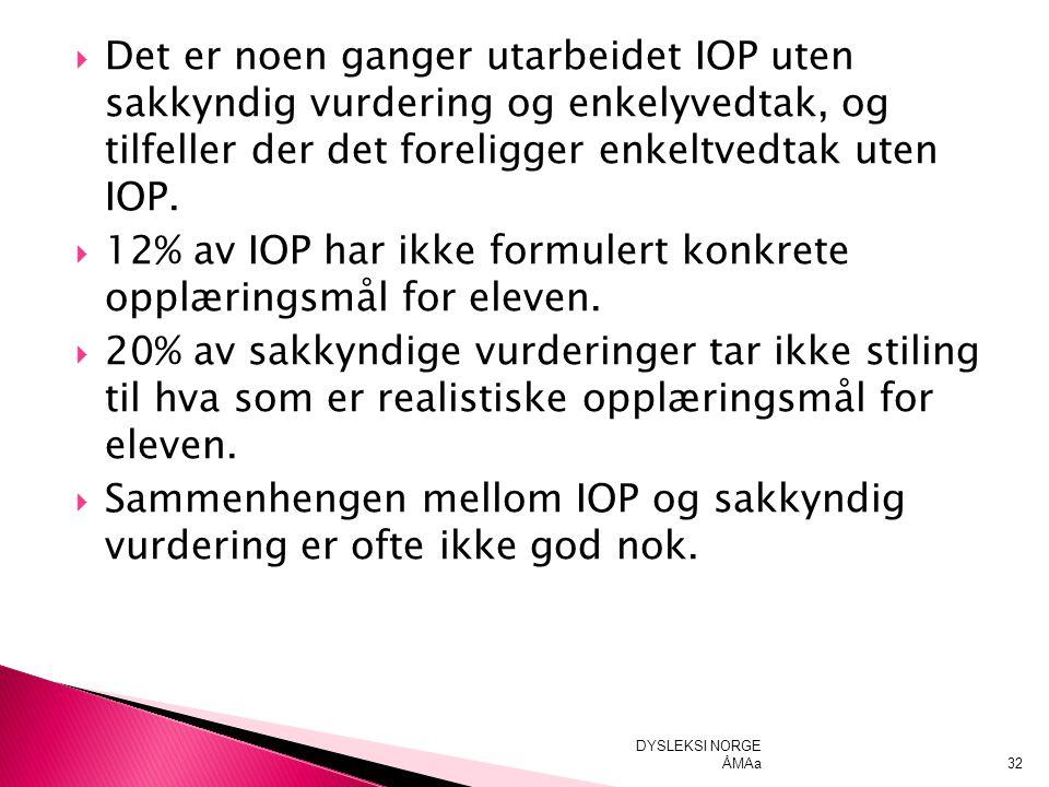  Det er noen ganger utarbeidet IOP uten sakkyndig vurdering og enkelyvedtak, og tilfeller der det foreligger enkeltvedtak uten IOP.