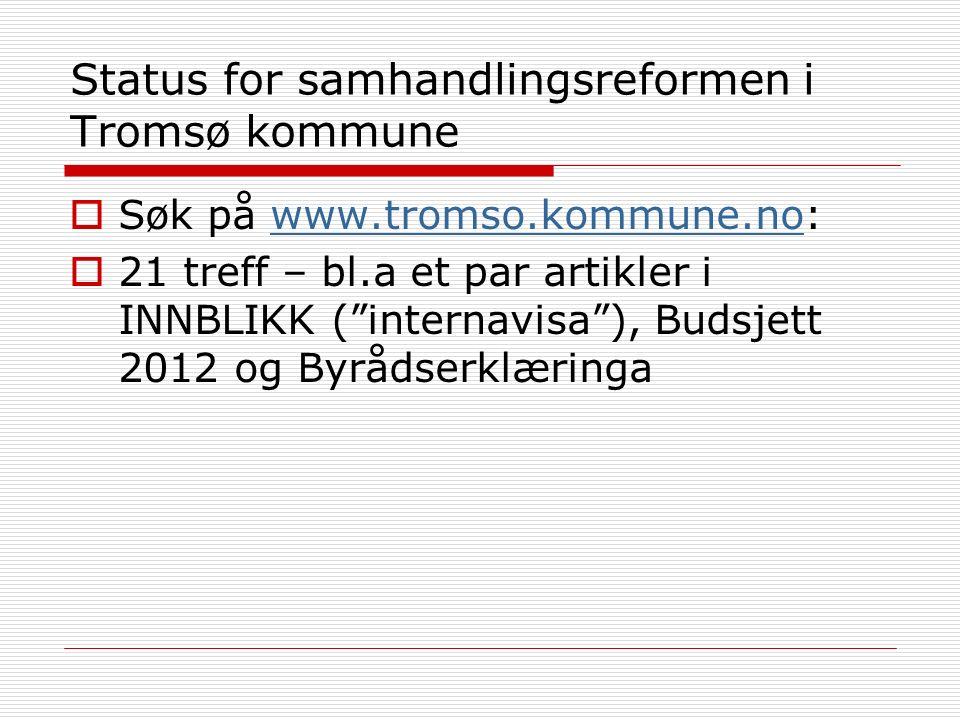 Status for samhandlingsreformen i Tromsø kommune  Søk på www.tromso.kommune.no:www.tromso.kommune.no  21 treff – bl.a et par artikler i INNBLIKK ( internavisa ), Budsjett 2012 og Byrådserklæringa