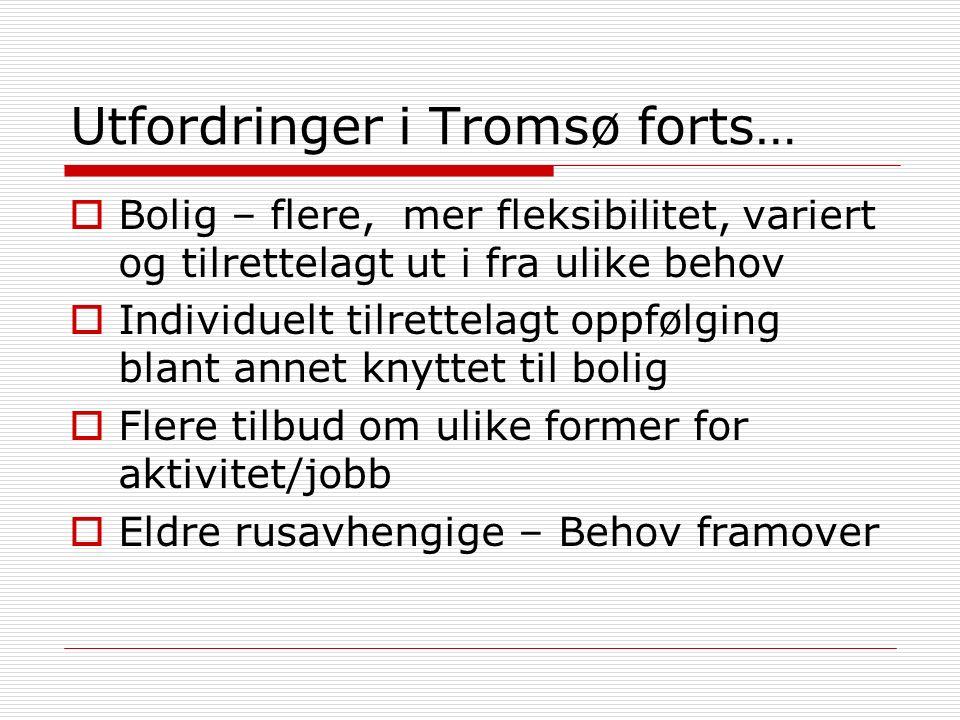 Utfordringer i Tromsø forts…  Bolig – flere, mer fleksibilitet, variert og tilrettelagt ut i fra ulike behov  Individuelt tilrettelagt oppfølging blant annet knyttet til bolig  Flere tilbud om ulike former for aktivitet/jobb  Eldre rusavhengige – Behov framover