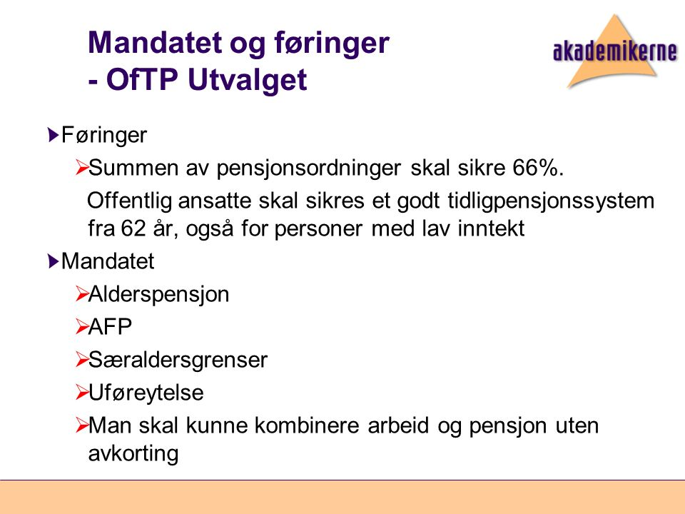 Mandatet og føringer - OfTP Utvalget Føringer  Summen av pensjonsordninger skal sikre 66%. Offentlig ansatte skal sikres et godt tidligpensjonssystem