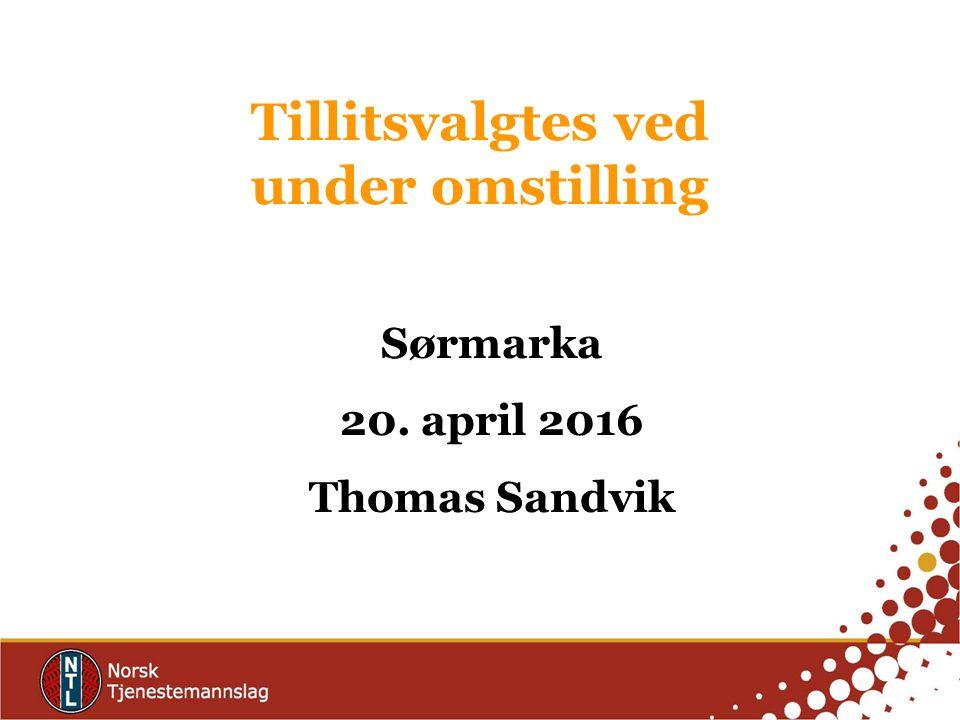Tillitsvalgtes ved under omstilling Sørmarka 20. april 2016 Thomas Sandvik