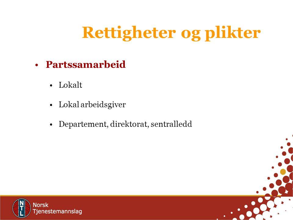 Partssamarbeid Lokalt Lokal arbeidsgiver Departement, direktorat, sentralledd Rettigheter og plikter