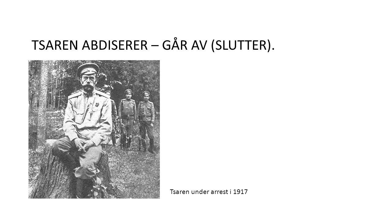 TSAREN ABDISERER – GÅR AV (SLUTTER). Tsaren under arrest i 1917