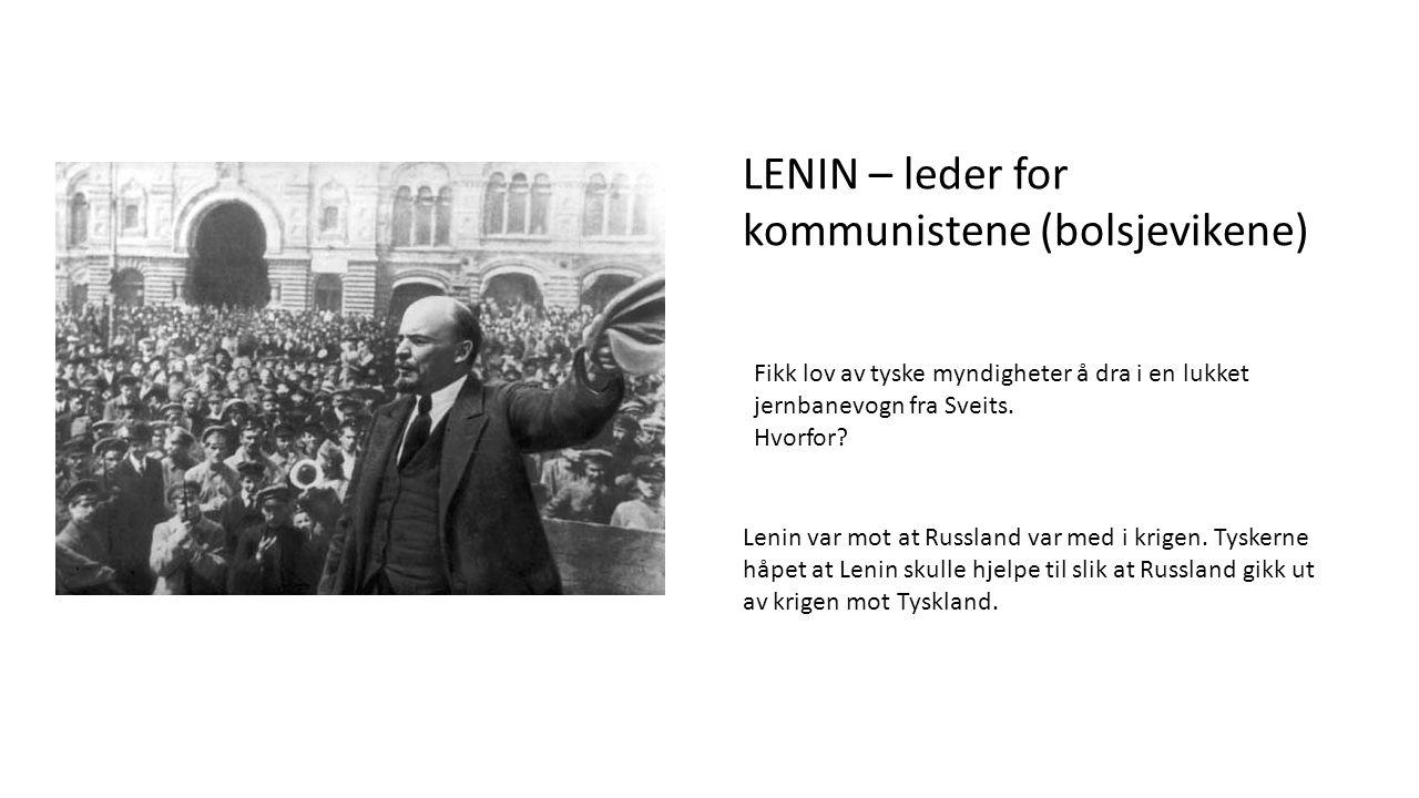 LENIN – leder for kommunistene (bolsjevikene) Fikk lov av tyske myndigheter å dra i en lukket jernbanevogn fra Sveits.