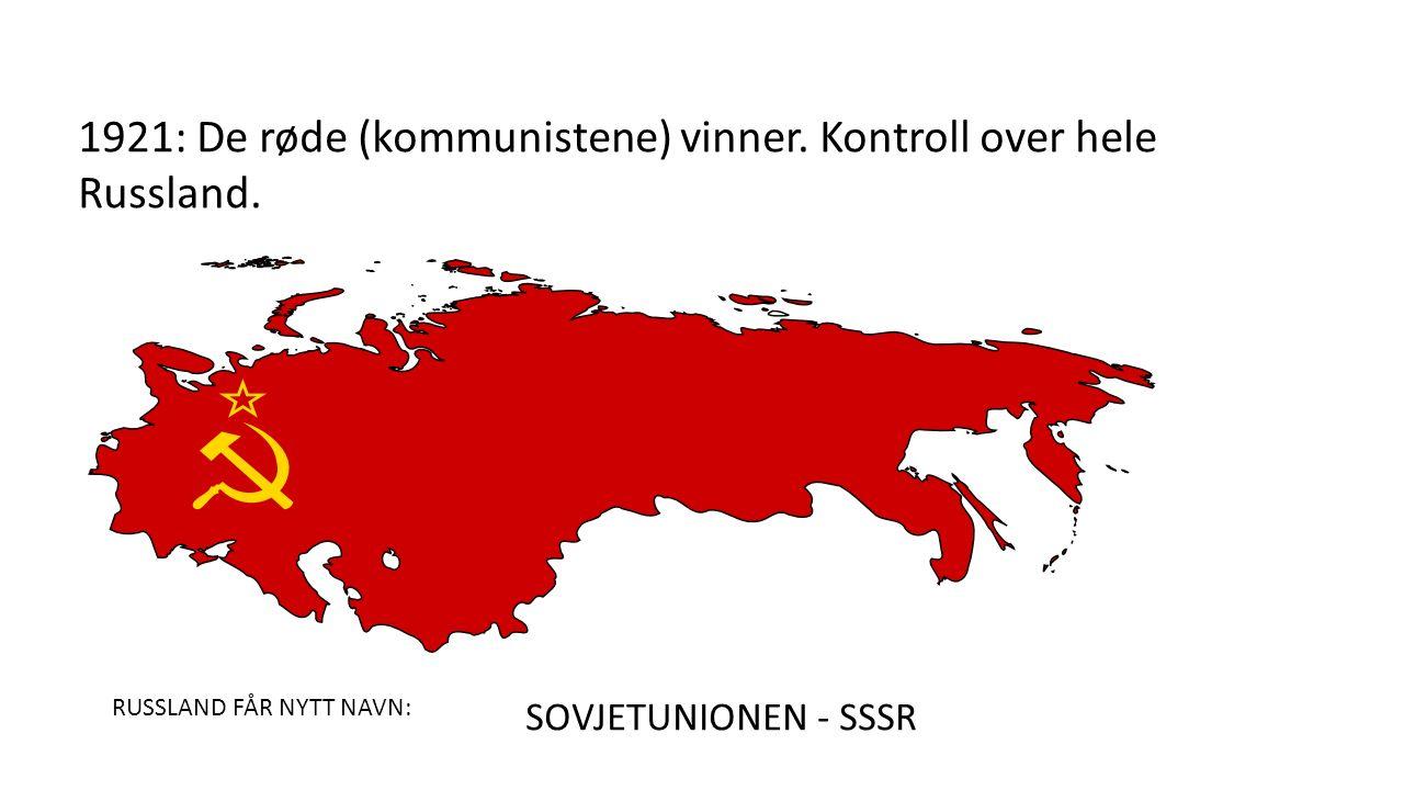 1921: De røde (kommunistene) vinner. Kontroll over hele Russland.
