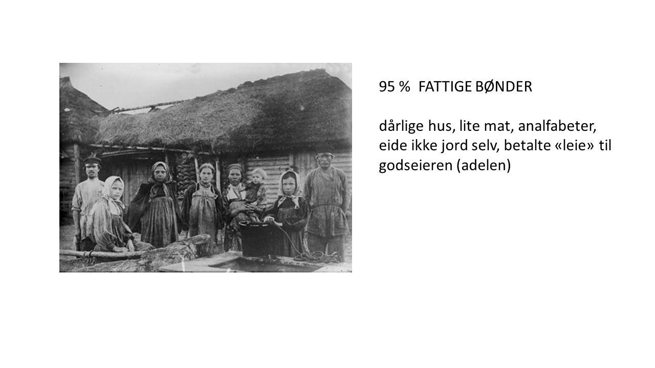 95 % FATTIGE BØNDER dårlige hus, lite mat, analfabeter, eide ikke jord selv, betalte «leie» til godseieren (adelen)