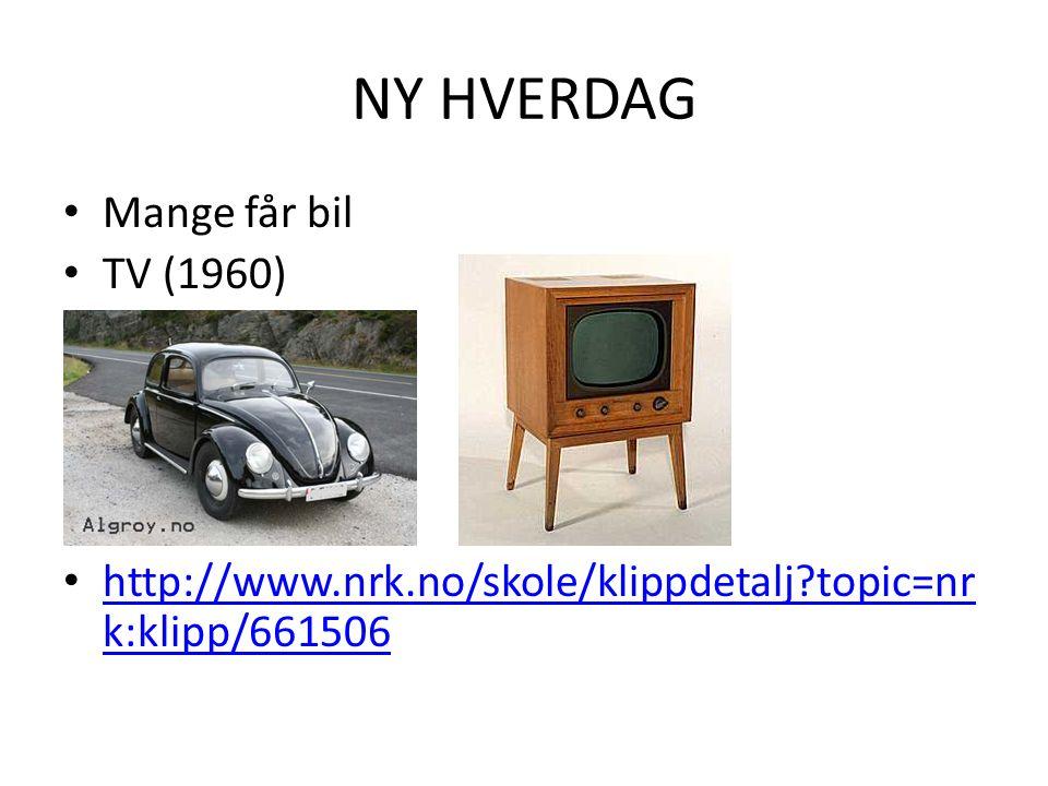 NY HVERDAG Mange får bil TV (1960) http://www.nrk.no/skole/klippdetalj?topic=nr k:klipp/661506 http://www.nrk.no/skole/klippdetalj?topic=nr k:klipp/661506