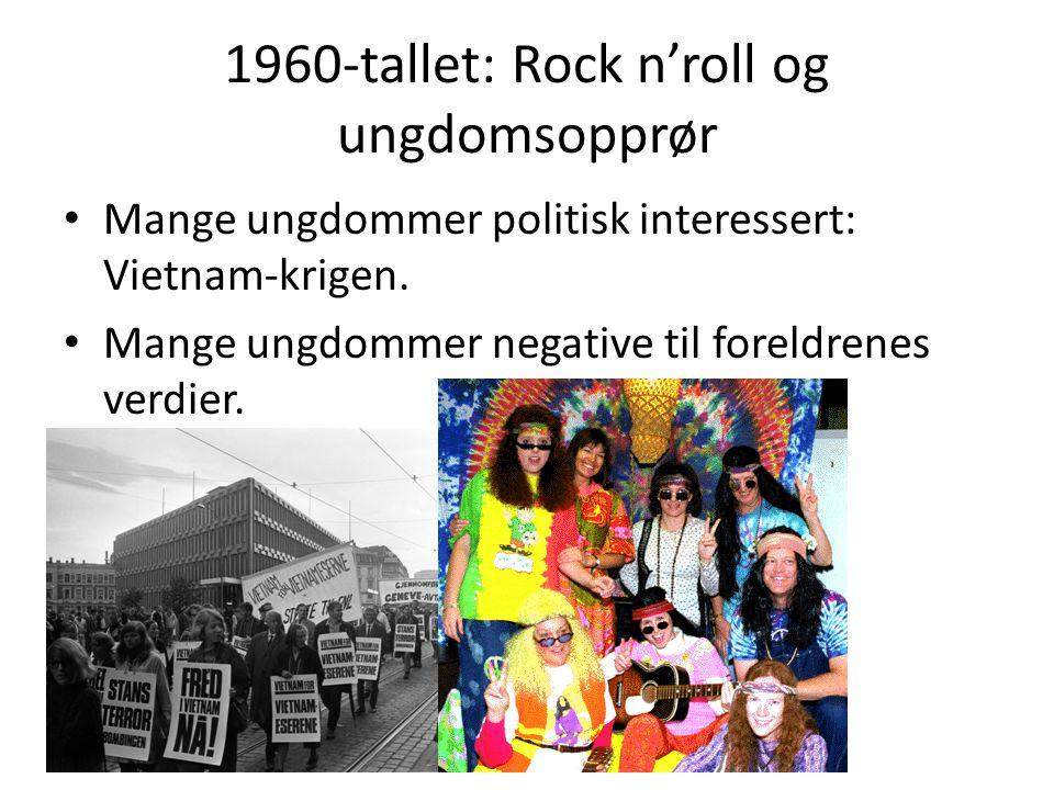 1960-tallet: Rock n'roll og ungdomsopprør Mange ungdommer politisk interessert: Vietnam-krigen.