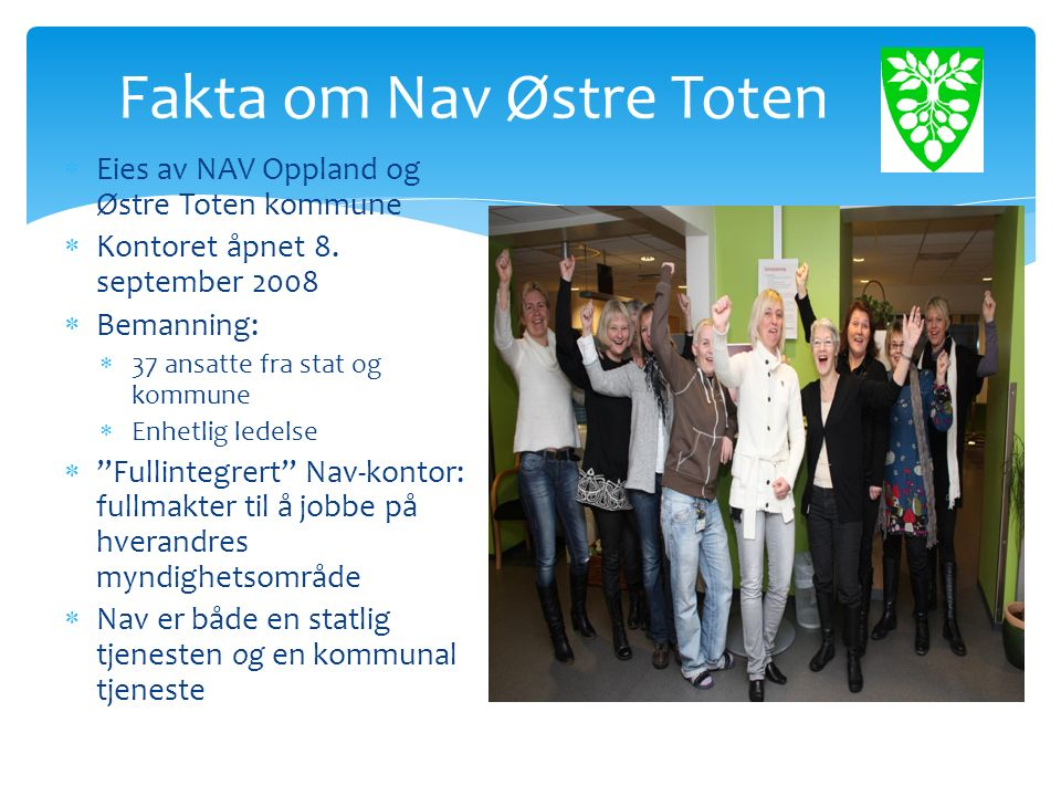 Fakta om Nav Østre Toten  Eies av NAV Oppland og Østre Toten kommune  Kontoret åpnet 8.