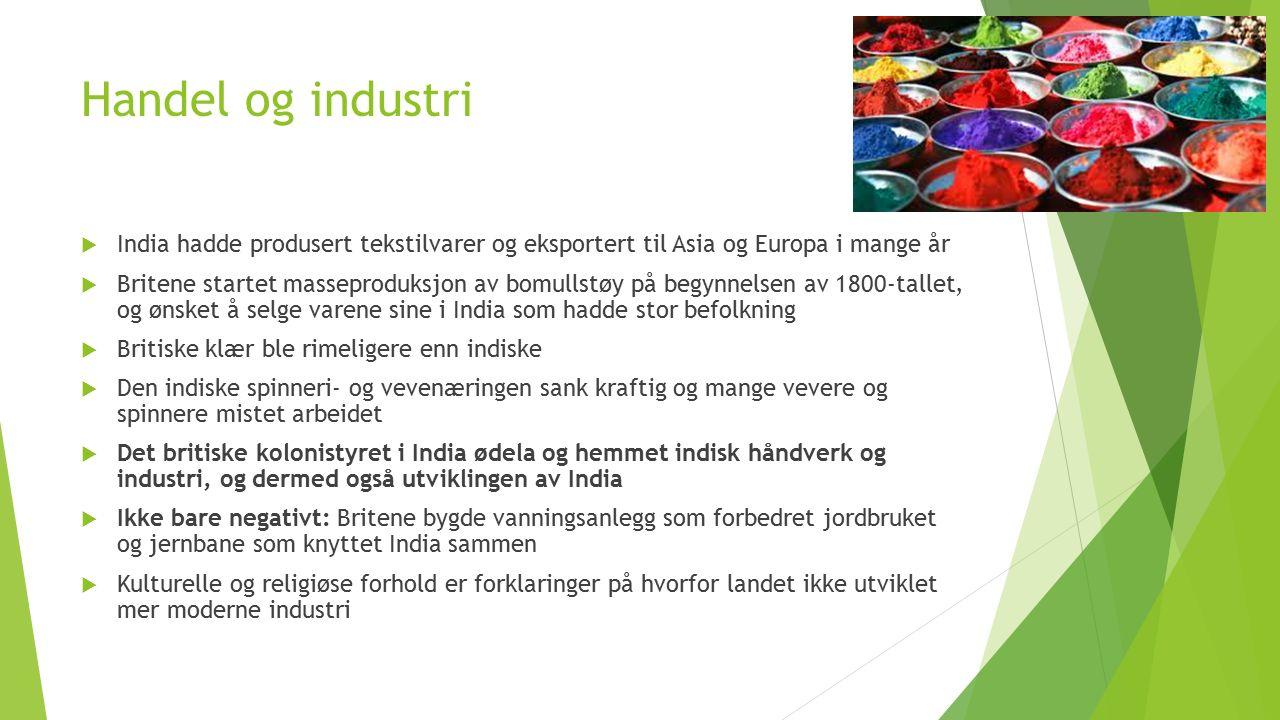 Handel og industri  India hadde produsert tekstilvarer og eksportert til Asia og Europa i mange år  Britene startet masseproduksjon av bomullstøy på
