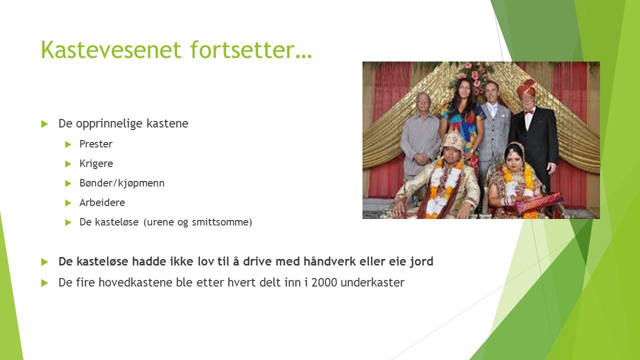 Kastevesenet fortsetter…  De opprinnelige kastene  Prester  Krigere  Bønder/kjøpmenn  Arbeidere  De kasteløse (urene og smittsomme)  De kastelø