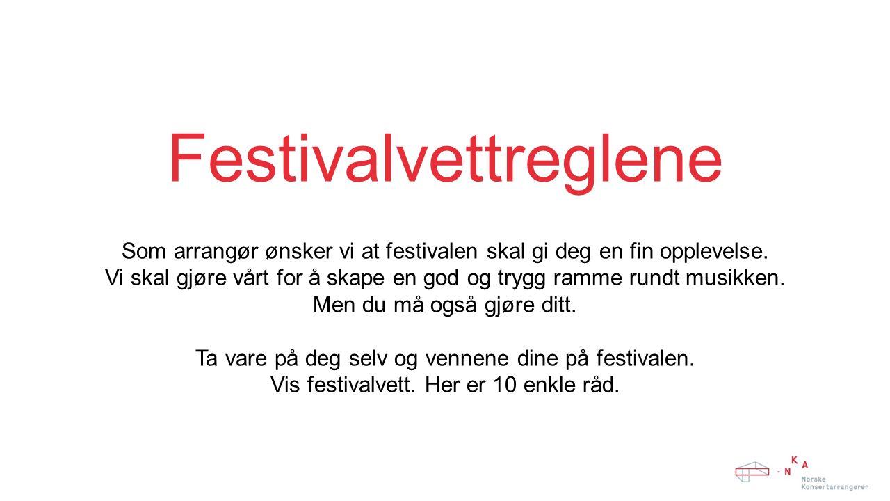 Festivalvettreglene Som arrangør ønsker vi at festivalen skal gi deg en fin opplevelse.