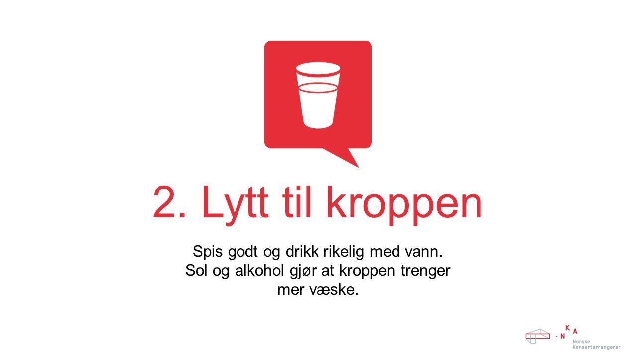 2. Lytt til kroppen Spis godt og drikk rikelig med vann.
