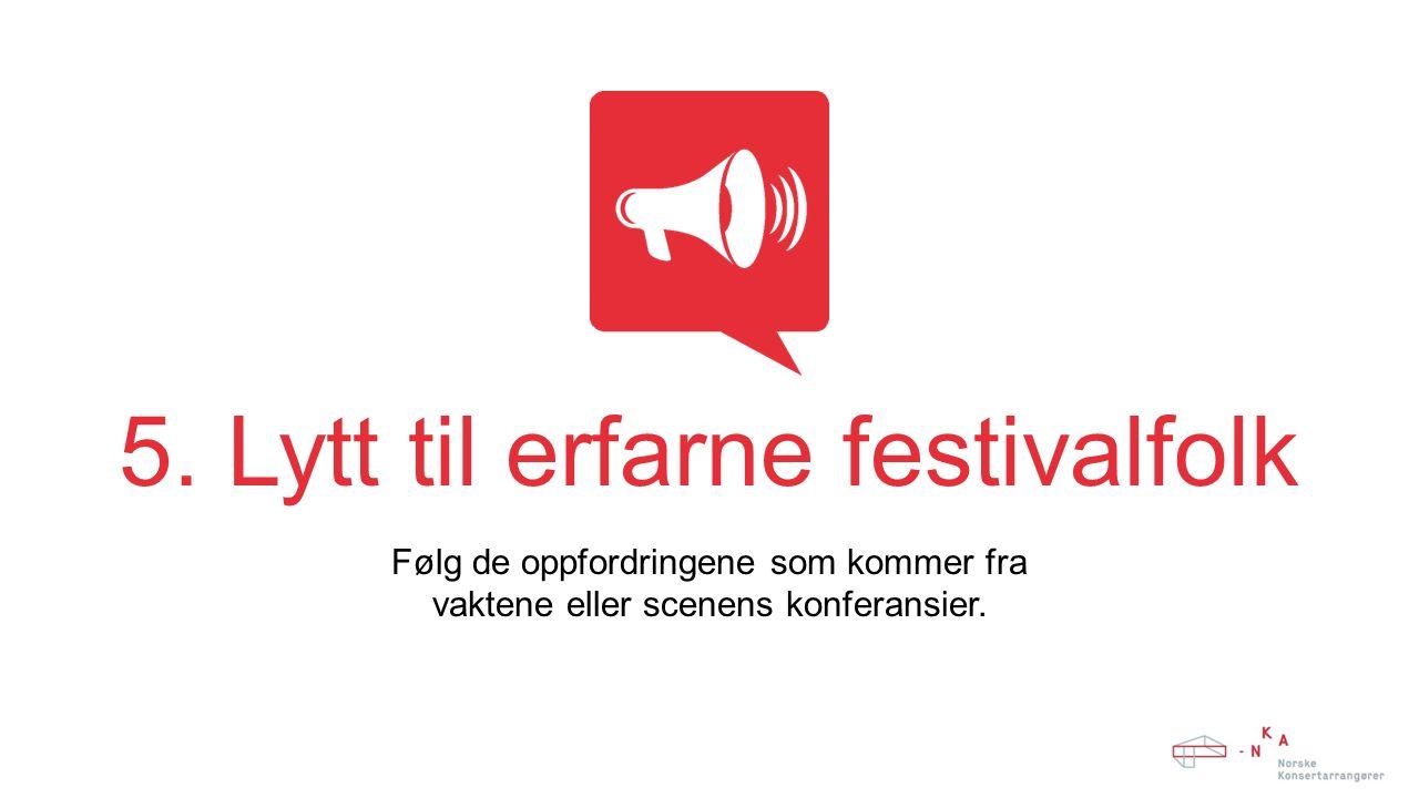 5. Lytt til erfarne festivalfolk Følg de oppfordringene som kommer fra vaktene eller scenens konferansier.