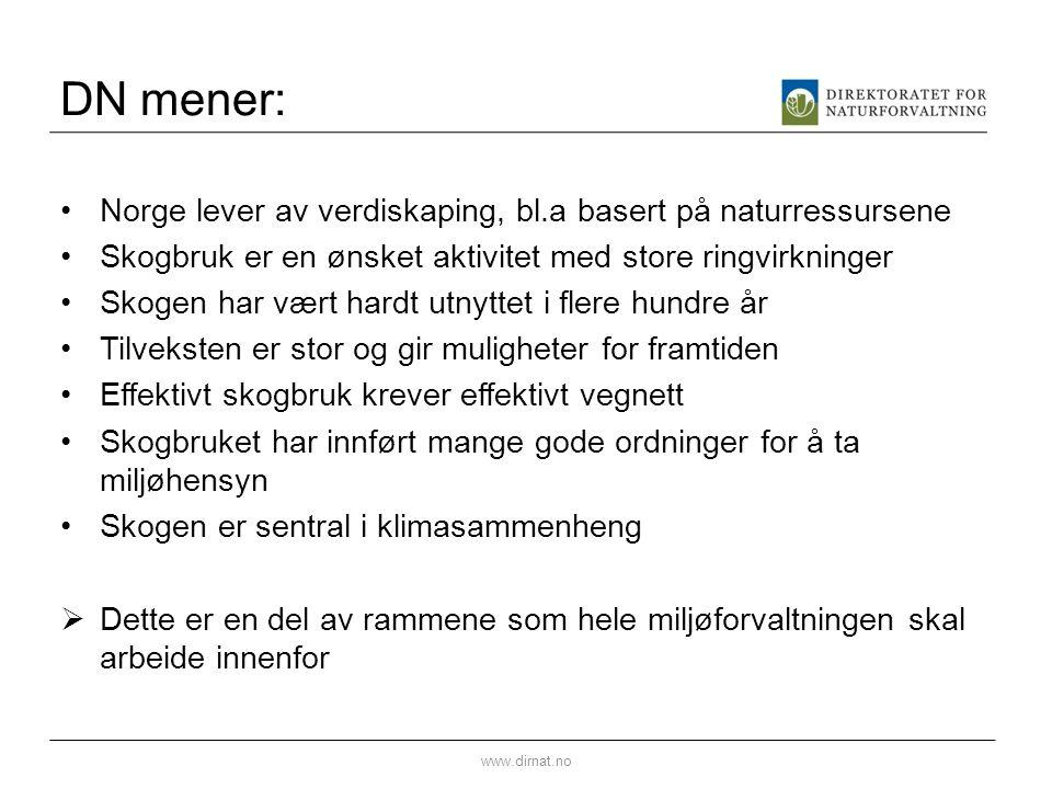 DN mener: Norge har en særpreget natur i europeisk sammenheng Skogbruk har stort potensiale til å påvirke naturmangfoldet Naturmangfoldet er en kollektiv ressurs Bredde i kunnskap og meninger er forutsetning for bærekraftig skogbruk Åpen forvaltning er en forutsetning for legitimitet Offentlig forvaltning forvalter fellesskapets interesser  Dette er en del av rammene som hele skogforvaltningen skal arbeide innenfor www.dirnat.no