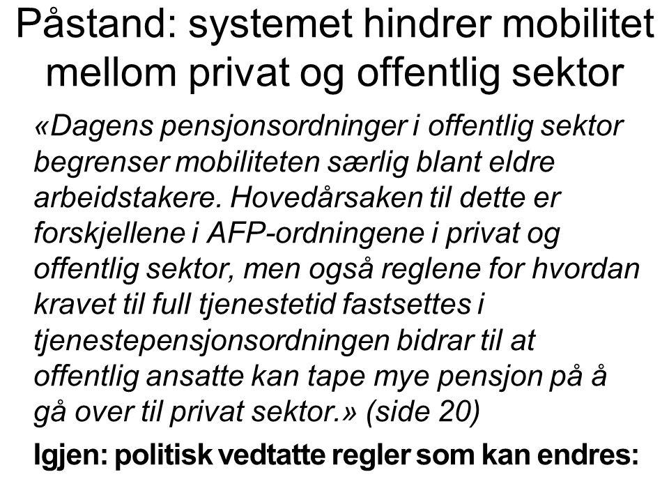 Påstand: systemet hindrer mobilitet mellom privat og offentlig sektor «Dagens pensjonsordninger i offentlig sektor begrenser mobiliteten særlig blant eldre arbeidstakere.