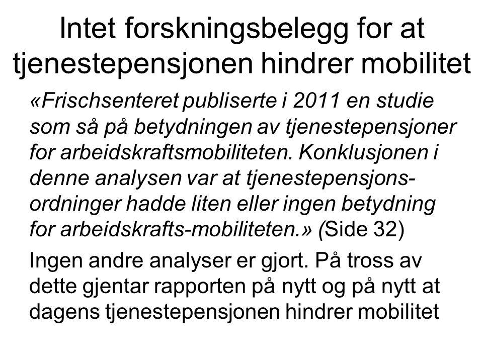 Intet forskningsbelegg for at tjenestepensjonen hindrer mobilitet «Frischsenteret publiserte i 2011 en studie som så på betydningen av tjenestepensjoner for arbeidskraftsmobiliteten.