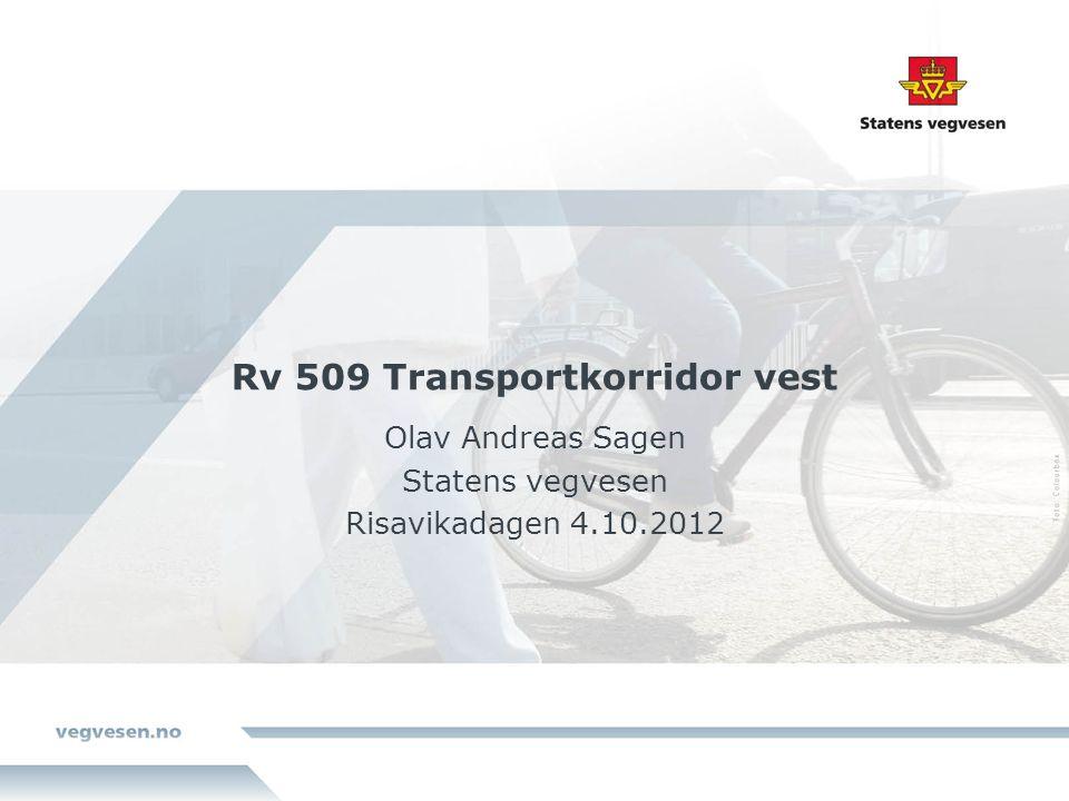 Rv 509 Transportkorridor vest Olav Andreas Sagen Statens vegvesen Risavikadagen 4.10.2012