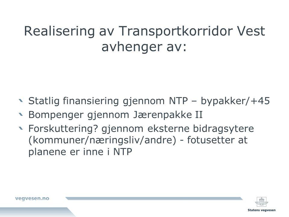 Realisering av Transportkorridor Vest avhenger av: Statlig finansiering gjennom NTP – bypakker/+45 Bompenger gjennom Jærenpakke II Forskuttering.