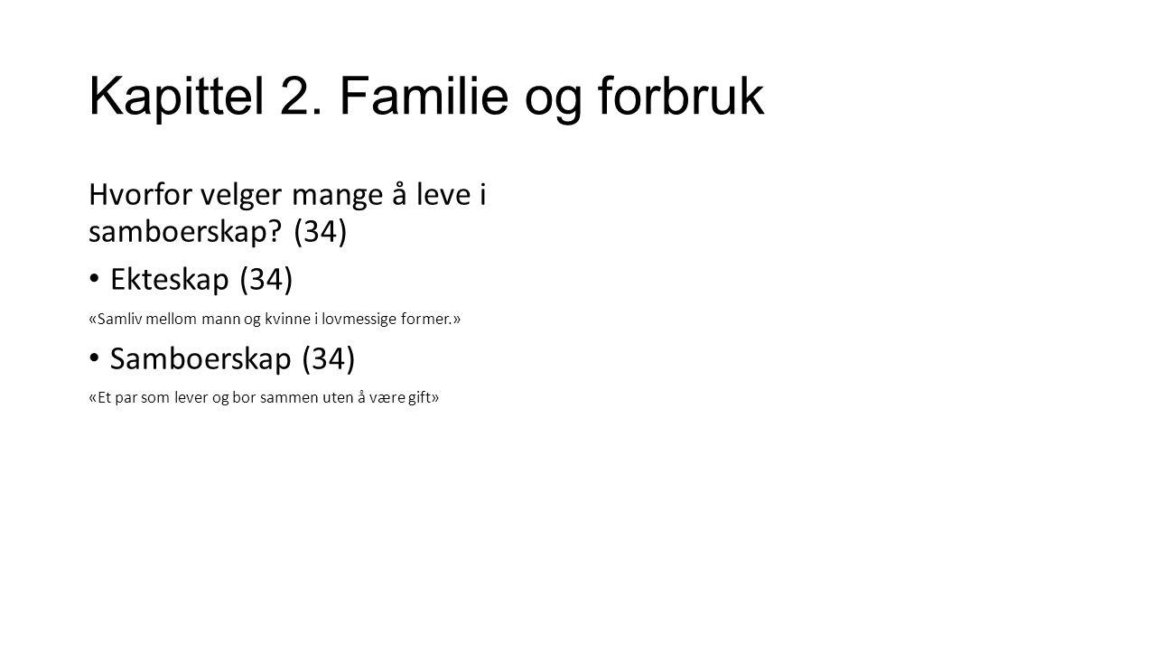 Kapittel 2. Familie og forbruk Hvorfor velger mange å leve i samboerskap.