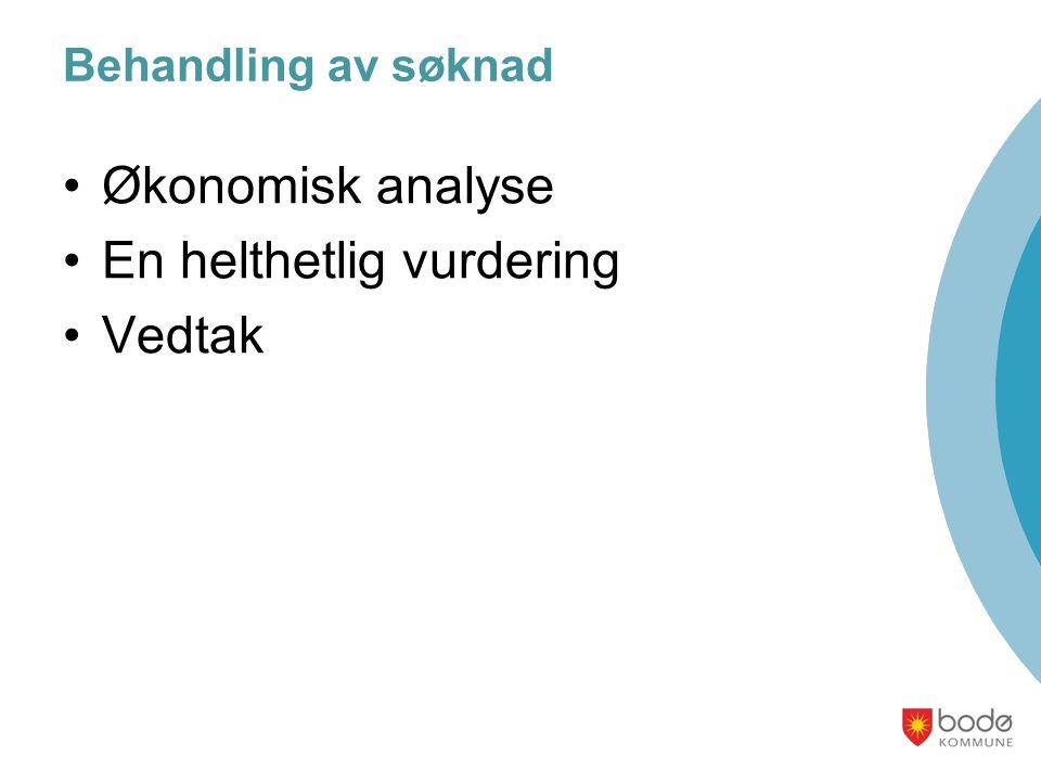 Behandling av søknad Økonomisk analyse En helthetlig vurdering Vedtak