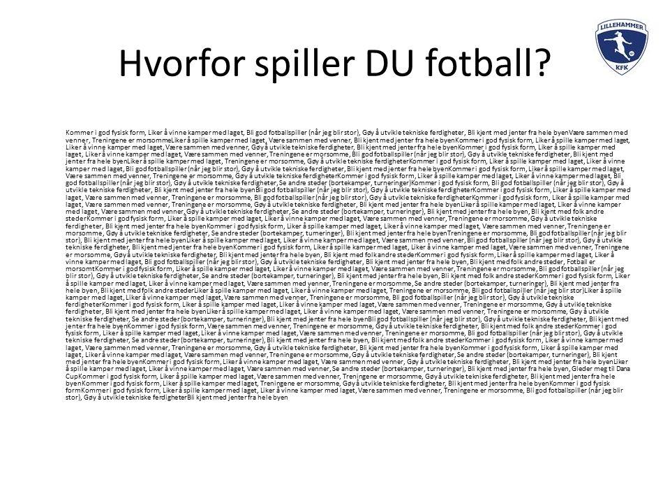 Hvorfor spiller DU fotball? Kommer i god fysisk form, Liker å vinne kamper med laget, Bli god fotballspiller (når jeg blir stor), Gøy å utvikle teknis