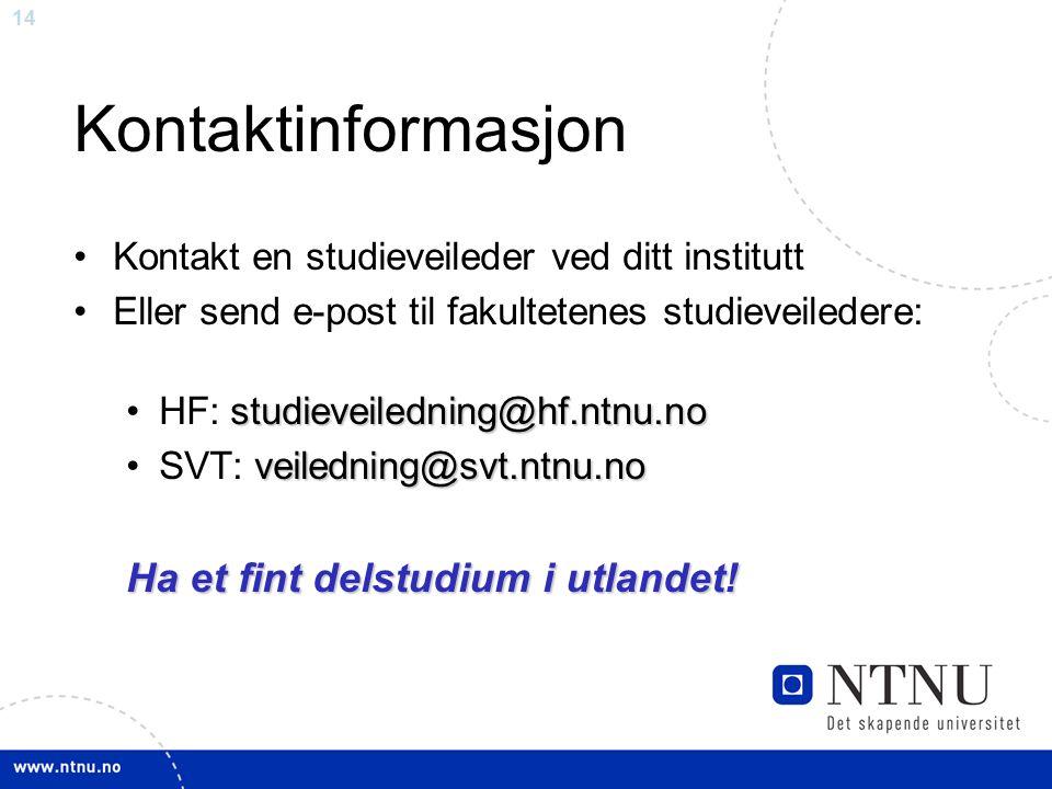 14 Kontaktinformasjon Kontakt en studieveileder ved ditt institutt Eller send e-post til fakultetenes studieveiledere: studieveiledning@hf.ntnu.noHF: studieveiledning@hf.ntnu.no veiledning@svt.ntnu.noSVT: veiledning@svt.ntnu.no Ha et fint delstudium i utlandet!