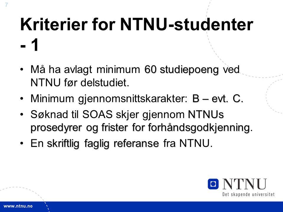 8 Kriterier for NTNU-studenter - 2 1 Erasmus friplass ett studieår1 Erasmus friplass (det vil si ingen skolepenger) for 1 NTNU-student for ett studieår 1 Erasmus friplass for 2 NTNU- studenter ett semester hverAlternativt: 1 Erasmus friplass for 2 NTNU- studenter for ett semester hver (henholdsvis semester 1 eller semester 2) Ingen øvre grense for antall studenter utover dette.