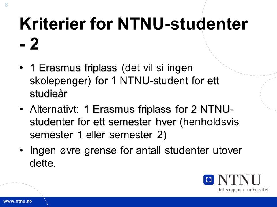 8 Kriterier for NTNU-studenter - 2 1 Erasmus friplass ett studieår1 Erasmus friplass (det vil si ingen skolepenger) for 1 NTNU-student for ett studieå