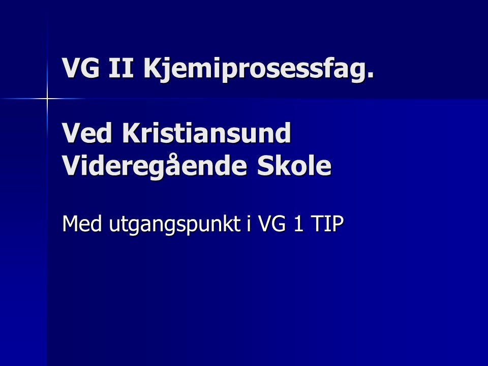VG II Kjemiprosessfag. Ved Kristiansund Videregående Skole Med utgangspunkt i VG 1 TIP