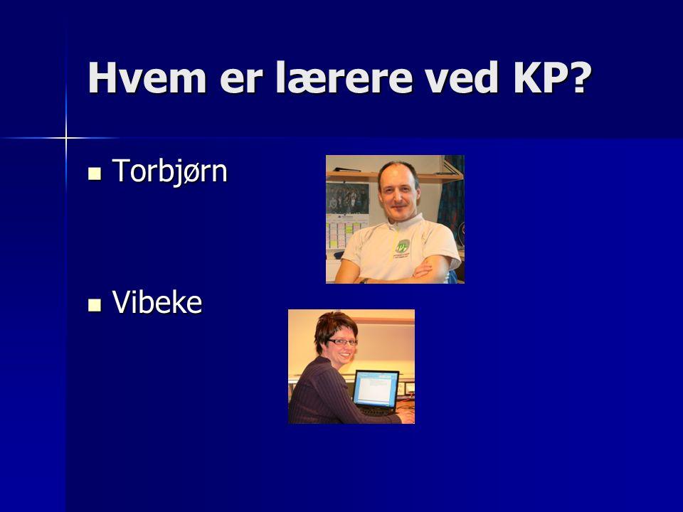 Hvem er lærere ved KP Torbjørn Torbjørn Vibeke Vibeke