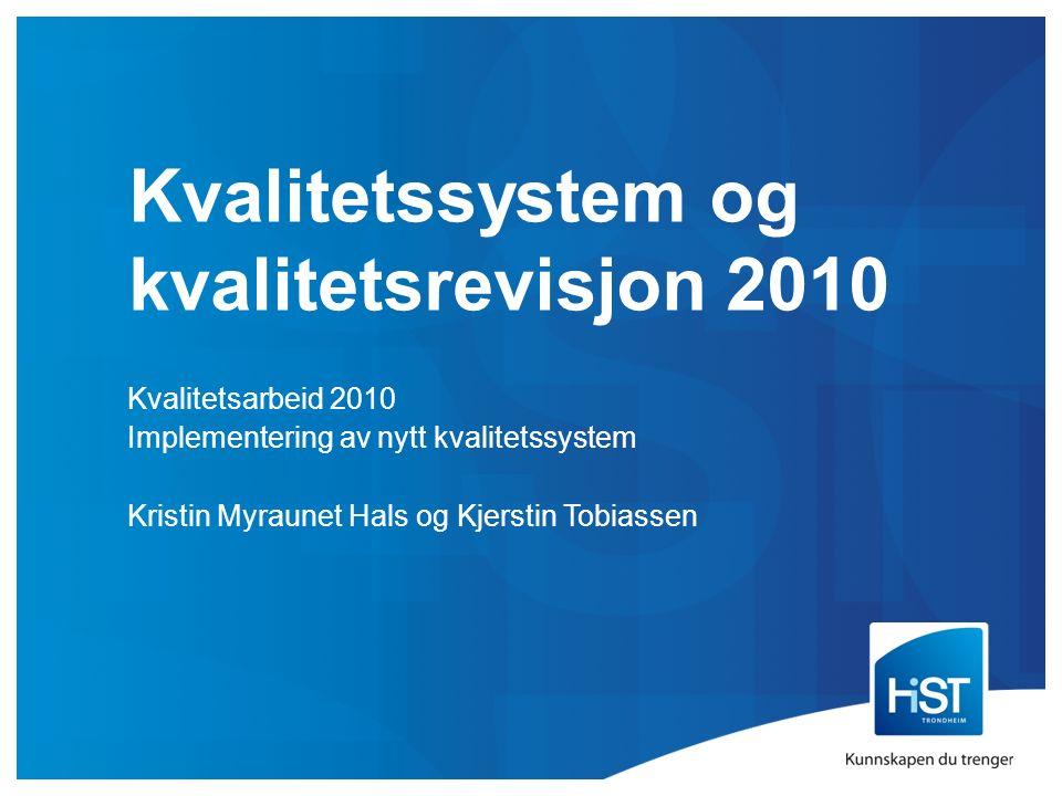 Kvalitetssystem og kvalitetsrevisjon 2010 Kvalitetsarbeid 2010 Implementering av nytt kvalitetssystem Kristin Myraunet Hals og Kjerstin Tobiassen
