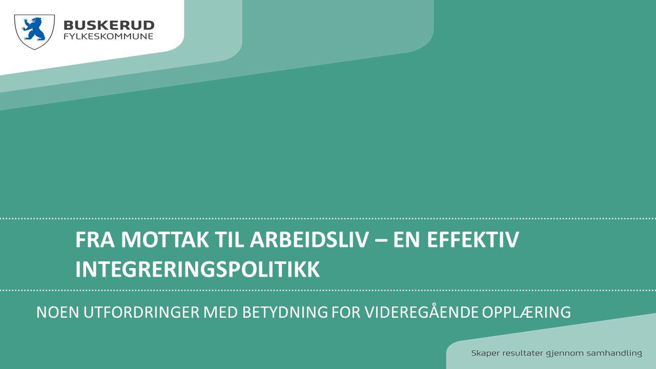 FRA MOTTAK TIL ARBEIDSLIV – EN EFFEKTIV INTEGRERINGSPOLITIKK NOEN UTFORDRINGER MED BETYDNING FOR VIDEREGÅENDE OPPLÆRING