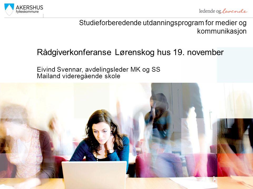 Rådgiverkonferanse Lørenskog hus 19. november Eivind Svennar, avdelingsleder MK og SS Mailand videregående skole Studieforberedende utdanningsprogram
