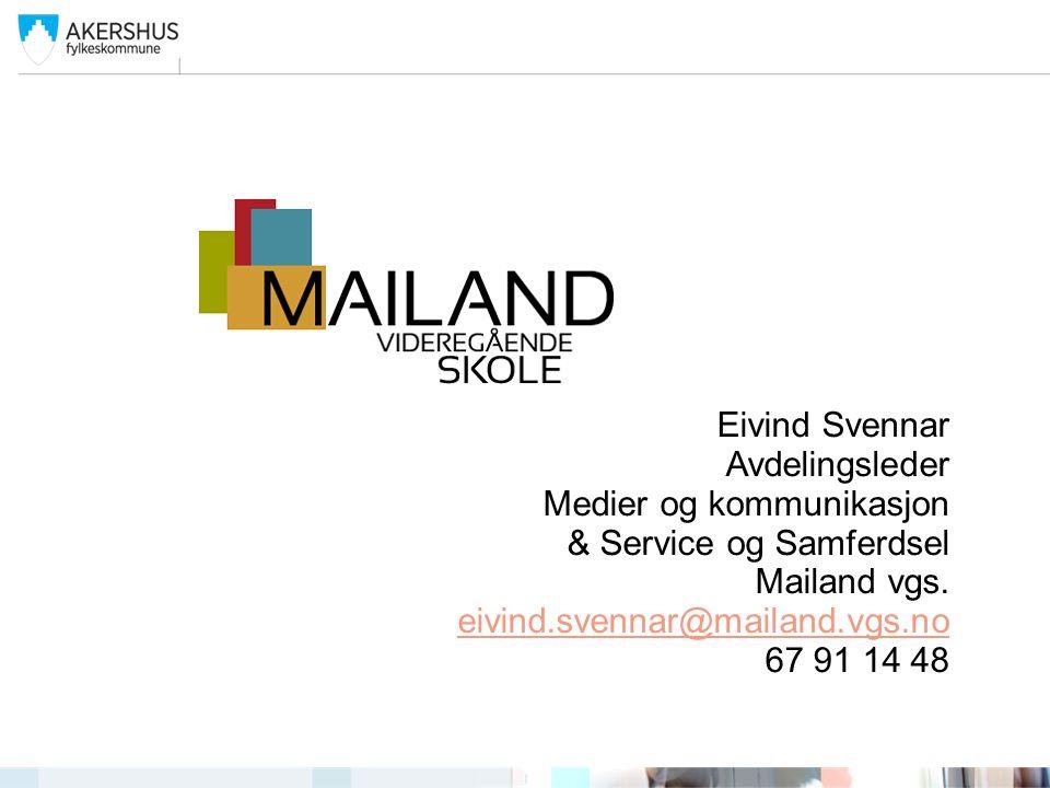 Eivind Svennar Avdelingsleder Medier og kommunikasjon & Service og Samferdsel Mailand vgs. eivind.svennar@mailand.vgs.no 67 91 14 48