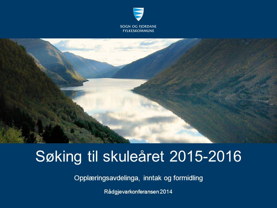 Søking til skuleåret 2015-2016 Opplæringsavdelinga, inntak og formidling Rådgjevarkonferansen 2014