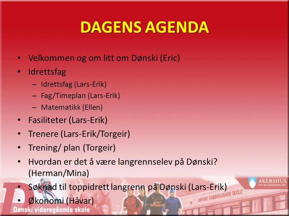 DAGENS AGENDA Velkommen og om litt om Dønski (Eric) Idrettsfag – Idrettsfag (Lars-Erik) – Fag/Timeplan (Lars-Erik) – Matematikk (Ellen) Fasiliteter (Lars-Erik) Trenere (Lars-Erik/Torgeir) Trening/ plan (Torgeir) Hvordan er det å være langrennselev på Dønski.