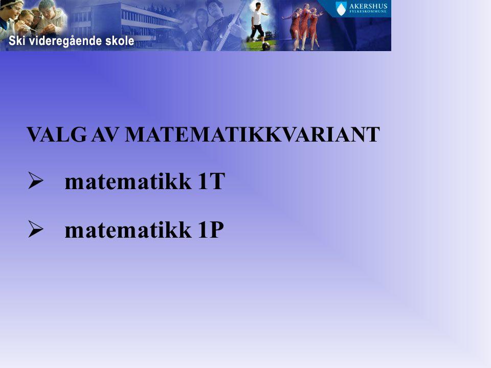 VALG AV MATEMATIKKVARIANT  matematikk 1T  matematikk 1P