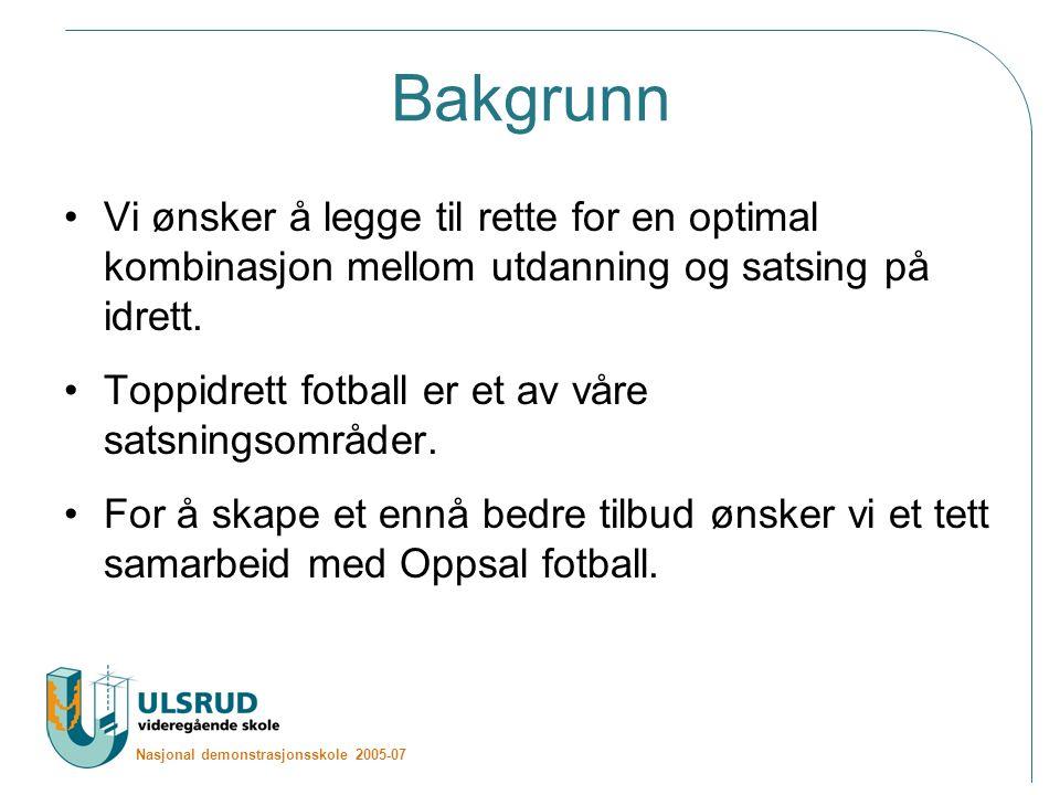 Nasjonal demonstrasjonsskole 2005-07 Bakgrunn Vi ønsker å legge til rette for en optimal kombinasjon mellom utdanning og satsing på idrett.