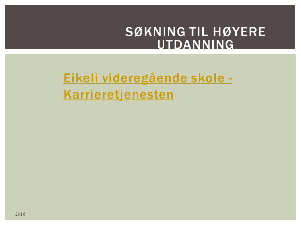 SØKNING TIL HØYERE UTDANNING 2016 Eikeli videregående skole - Karrieretjenesten