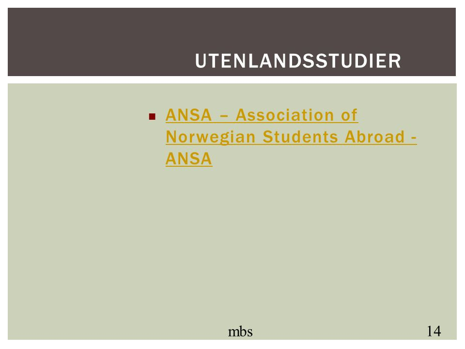 ANSA – Association of Norwegian Students Abroad - ANSA ANSA – Association of Norwegian Students Abroad - ANSA mbs 14 UTENLANDSSTUDIER