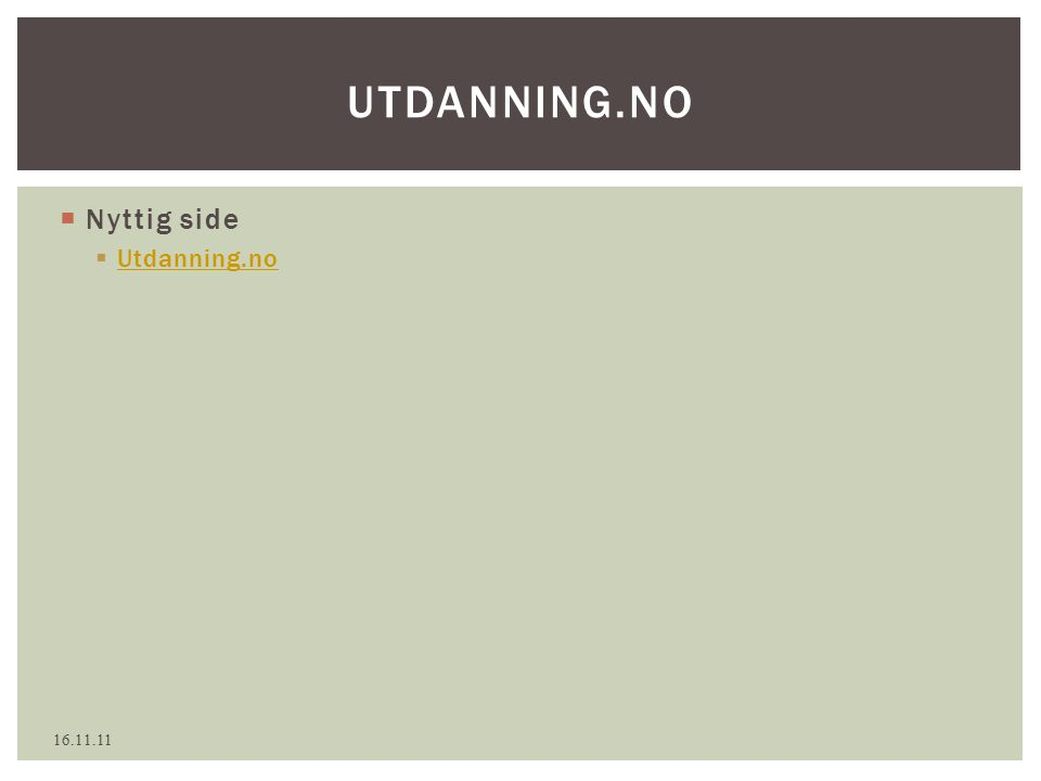  Nyttig side  Utdanning.no Utdanning.no UTDANNING.NO 16.11.11