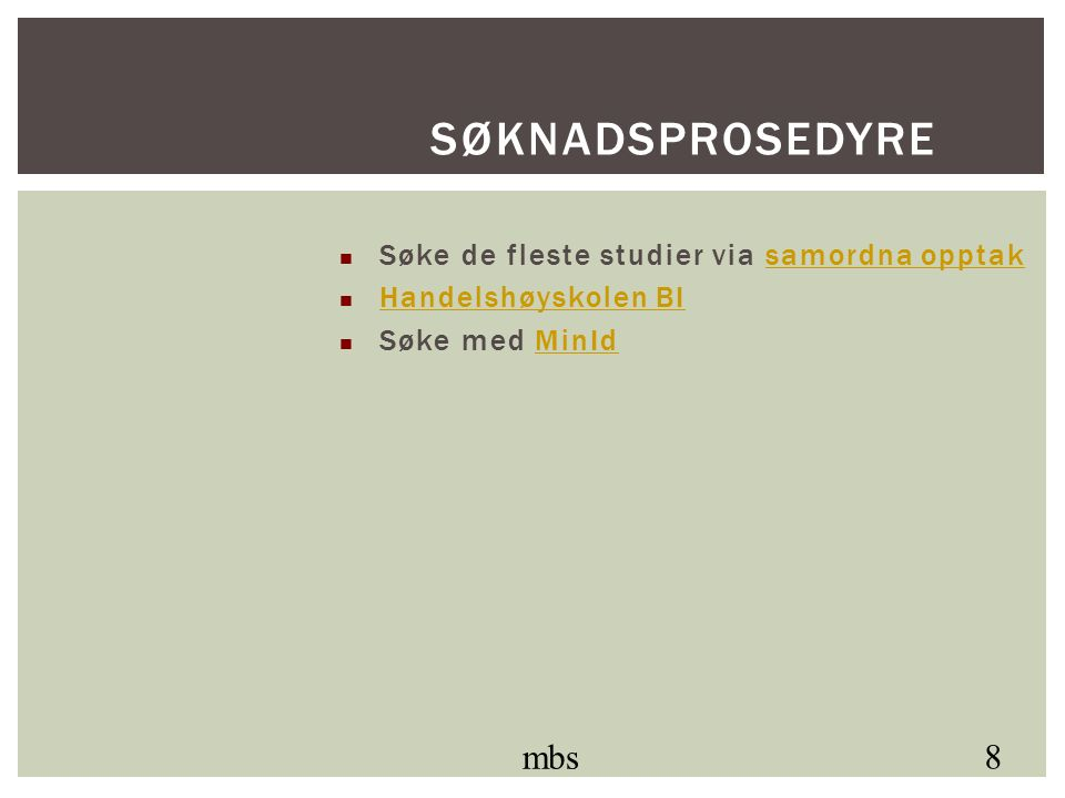Søke de fleste studier via samordna opptaksamordna opptak Handelshøyskolen BI Søke med MinIdMinId mbs 8 SØKNADSPROSEDYRE