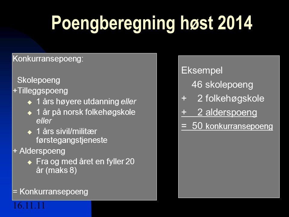 16.11.11mbs7 Poengberegning høst 2014 Konkurransepoeng: Skolepoeng +Tilleggspoeng  1 års høyere utdanning eller  1 år på norsk folkehøgskole eller 