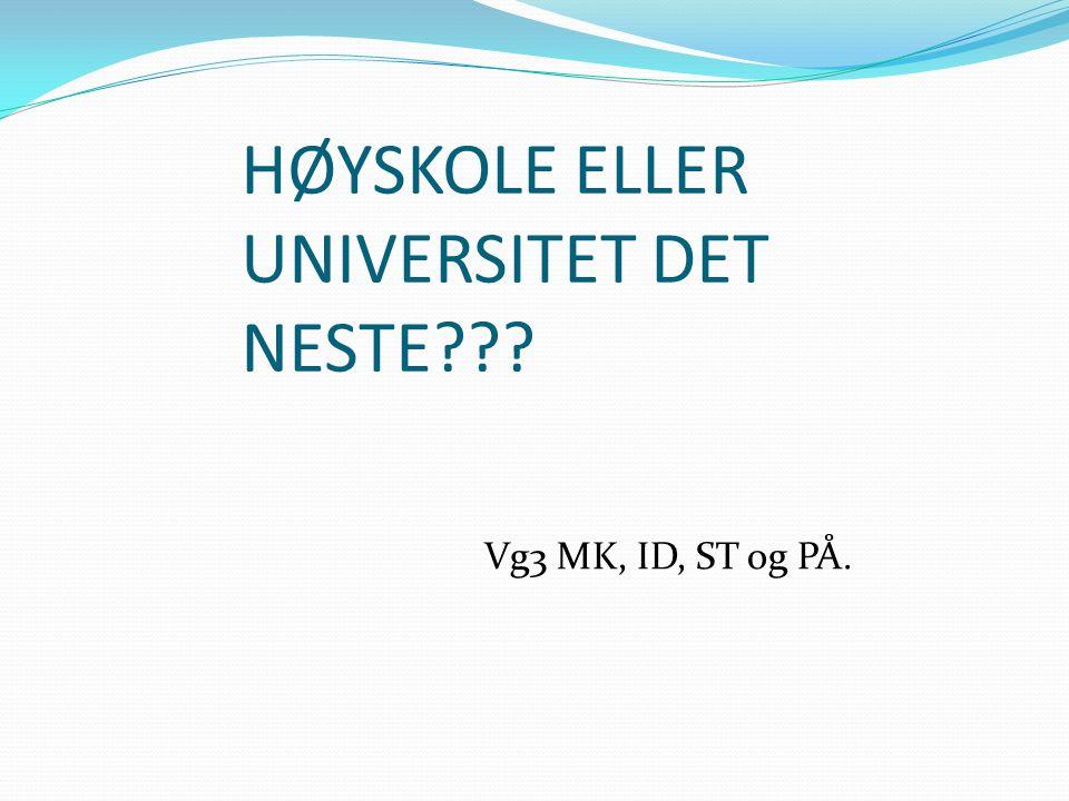 HØYSKOLE ELLER UNIVERSITET DET NESTE Vg3 MK, ID, ST og PÅ.